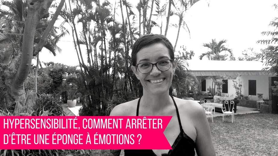 Hypersensibilité, comment arrêter d'être une éponge à émotions ?